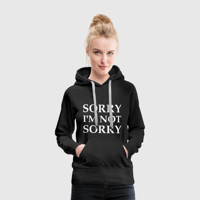 Sorry I'm Not Sorry - Bluza damska Premium z kapturem