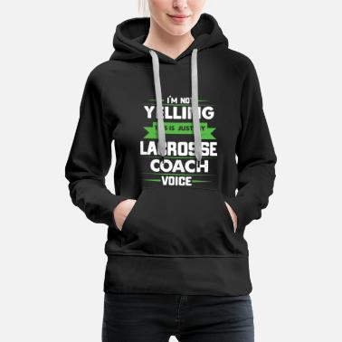 Field Hockey I'm Not Yelling This Is Just My Lacrosse Coach Voice - Women's Premium Hoodie