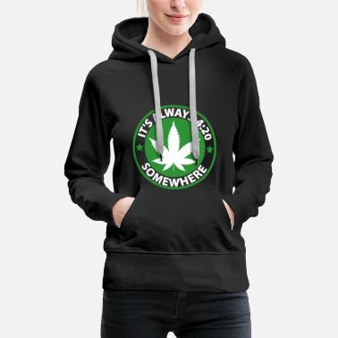 Marijuana ITS ALWAYS 420 SOMEWHERE CANNABIS - Women's Premium Hoodie