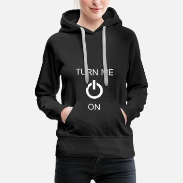Sex Turn Me On Funny sex saying gift - Women's Premium Hoodie