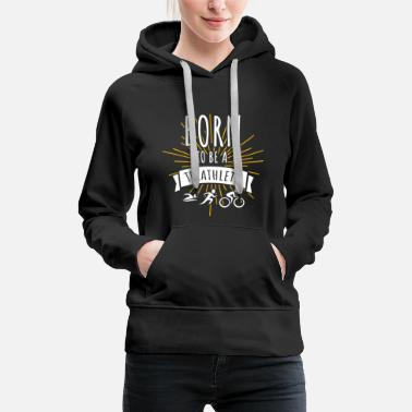 Triathlon Born to be a Triathlete Triathlon Sport Hobby - Frauen Premium Hoodie
