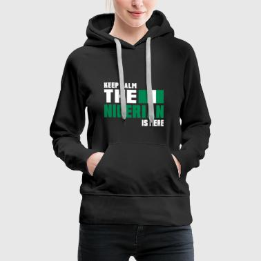 Keep calm the Nigerian is here - Frauen Premium Hoodie