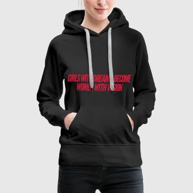 Feminism - Girls with dreams women with vision - Women's Premium Hoodie