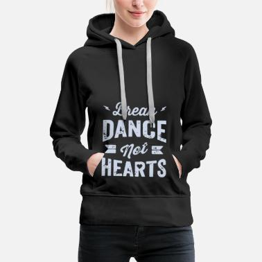 Break Dance Break Dance Not Hearts - Sudadera con capucha premium para mujer