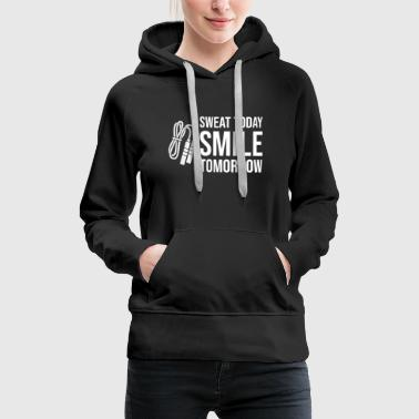 Sweat today Smile Tomorrow - Gym Fitness Workout - Women's Premium Hoodie