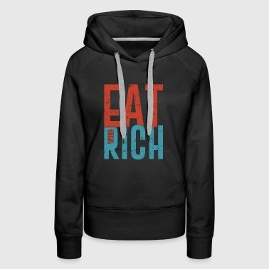 Eat the rich funny communism saying gift - Women's Premium Hoodie