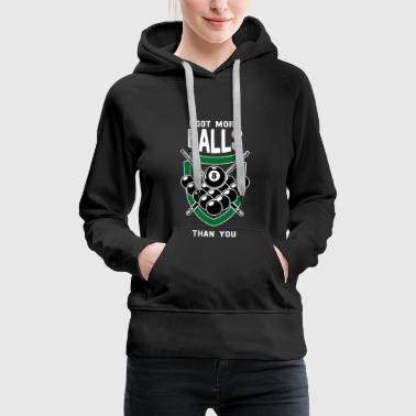 Billiards I Got More Balls Than You - Women's Premium Hoodie