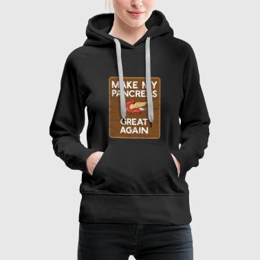 Diabetes Typ 1 - Make my Pancreas great again - Frauen Premium Hoodie