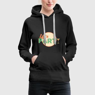 Lets Have A Party Lets party - Women's Premium Hoodie