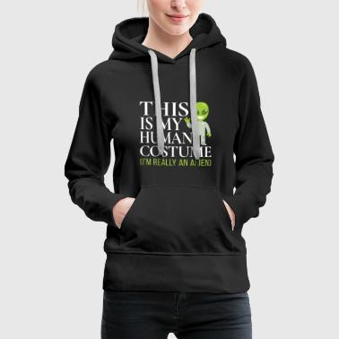 This Is My Human Costume I'm Really An Alien Funny - Frauen Premium Hoodie