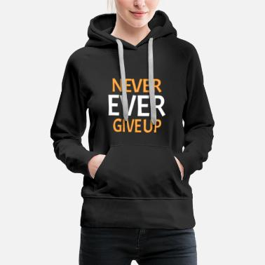 Up Never Ever Give Up - Women's Premium Hoodie