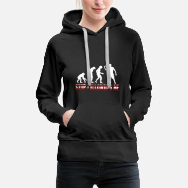 Me The Evolution Stop Following me - Women's Premium Hoodie
