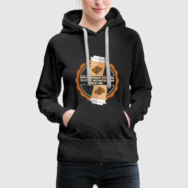 Good Morning Coffee reaches jobs, motivation comes up .. - Women's Premium Hoodie