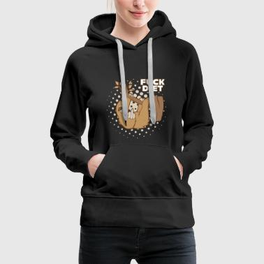 Fuck Off FUCK DIET Sloth Funny weight loss animal Keto diet - Women's Premium Hoodie