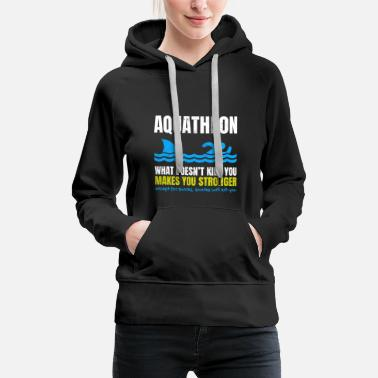 Stronger Funny Aquathlon What Does Not Kill You Shark - Women's Premium Hoodie
