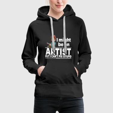Artist - Can not Fix Stupid - Women's Premium Hoodie