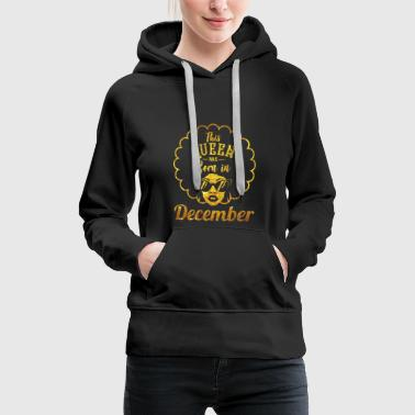 Queens Are Born In December - Anniversaire Décembre - Sweat-shirt à capuche Premium pour femmes