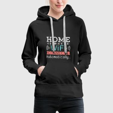 Home is Where Wifi connects automatically Wlan - Women's Premium Hoodie