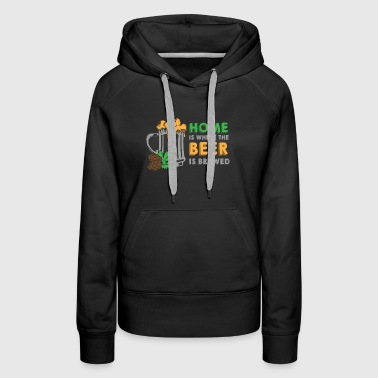 Home Is Where The Beer Is Brewed - Frauen Premium Hoodie