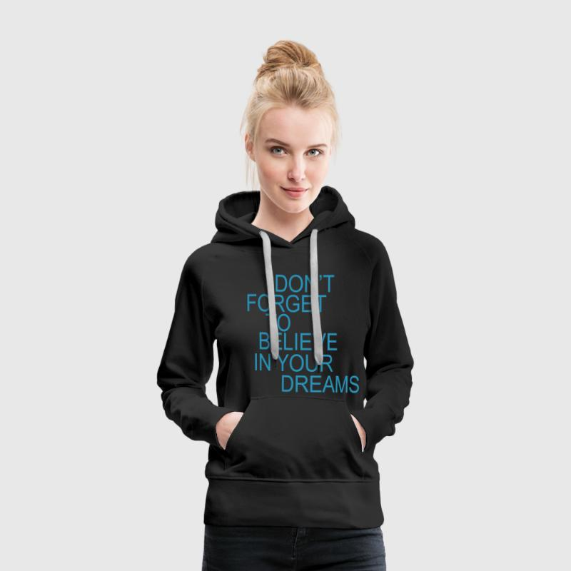 Don't forget to believe in your dreams... - Frauen Premium Hoodie