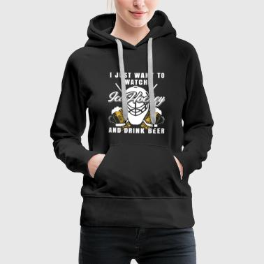 Want To Watsch Ice Hockey And Drink Beer Geschenk - Frauen Premium Hoodie