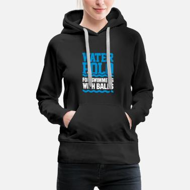 Waterpolo Water polo for swimmers with balls - water polo - Women's Premium Hoodie