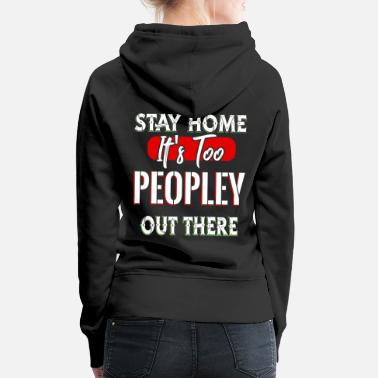 Ironie Stay Home It's Too Peopley Out There - Frauen Premium Hoodie