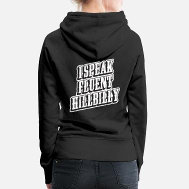 Hillbilly I Speak Fluent Hillbilly Redneck Southern Pride - Women's Premium Hoodie