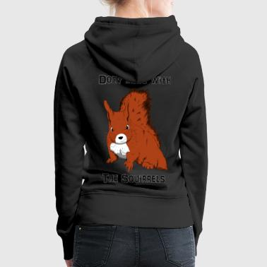Don't Mess With The Squirrels - Sweat-shirt à capuche Premium pour femmes