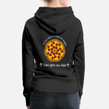 Me Pizza If You Want To Make Me Happy Gift Shirt - Women's Premium Hoodie