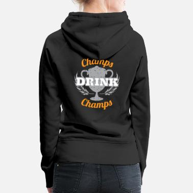 Champ Champs Drink Champs - Vrouwen premium hoodie