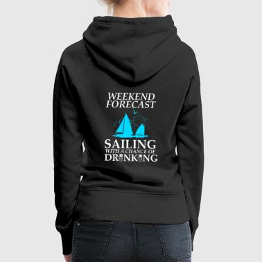 Weekend forecast sailing with a chance of drinking - Frauen Premium Hoodie
