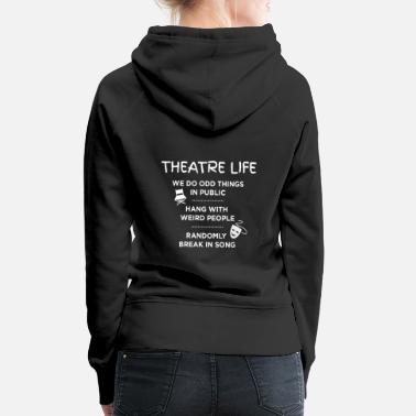 Theatre Theatre Life List - Funny Acting Theater Shirt - Women's Premium Hoodie