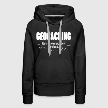 Geocaching - not all who wander are lost - Women's Premium Hoodie