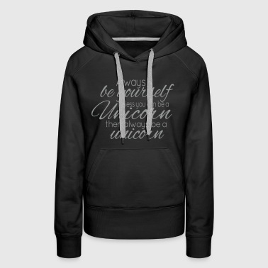 Always be a Unicorn - Women's Premium Hoodie