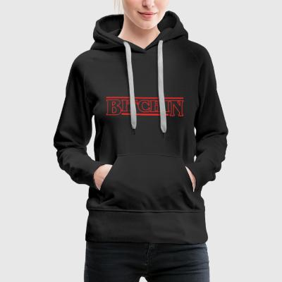 STRANGE THINGS BITCHIN ELEVEN UPSIDE DOWN GIFT - Women's Premium Hoodie