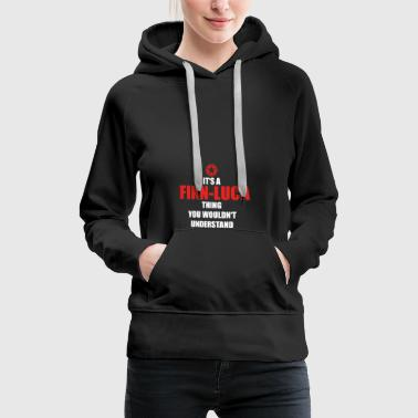 Gift it sa thing birthday understand FINN LUC - Women's Premium Hoodie