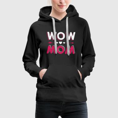 Wow mom mother's mother's day gift - Women's Premium Hoodie