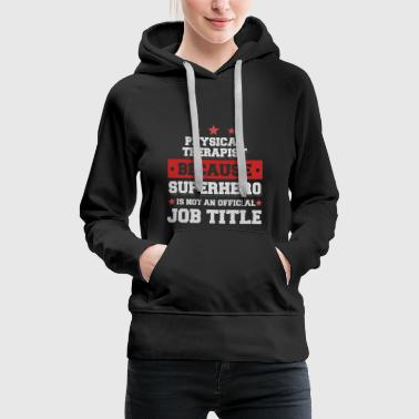 Physical Therapist Because Superhero is not a job - Women's Premium Hoodie