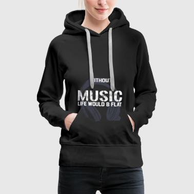 Without music life would b flat - limited edition - Frauen Premium Hoodie