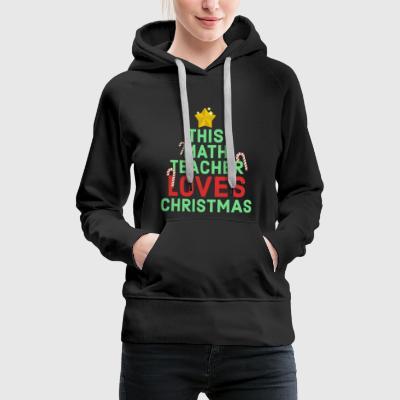 This Math Teacher Loves Christmas Break Winter Pun - Women's Premium Hoodie