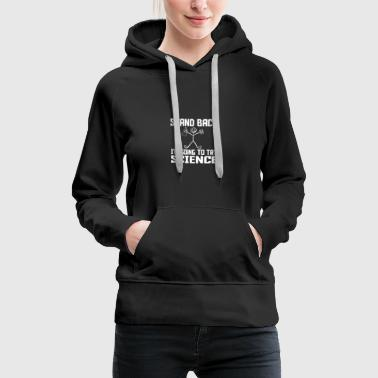 Stand back i try science - Women's Premium Hoodie