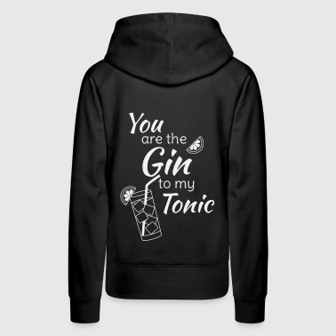 Gin Tonic You are the gin to my tonic white - Women's Premium Hoodie