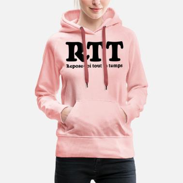 All The Rest RTT - Rest all the time - Women's Premium Hoodie