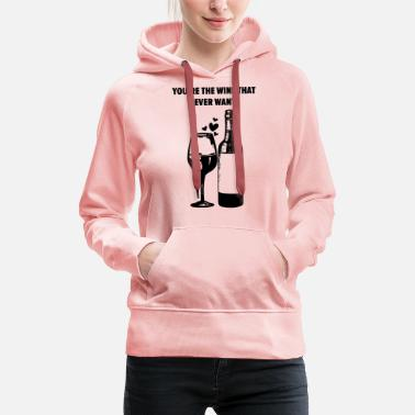 Weinglas Lustig You're The Wine That I Want Paar Wein - Frauen Premium Hoodie