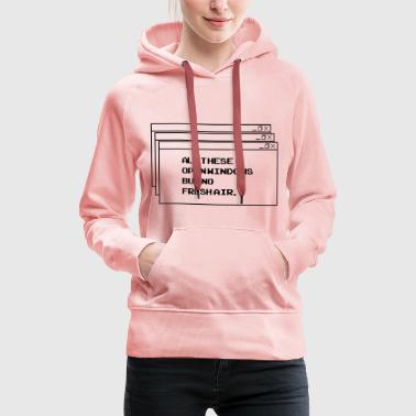 All These open Windows - Frauen Premium Hoodie