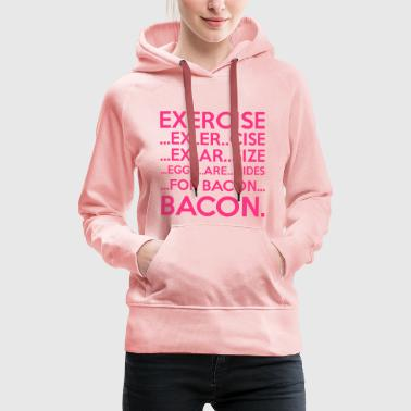 Exercise = Bacon - Women's Premium Hoodie