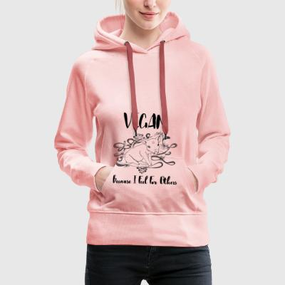Vegan because i feel for others - Women's Premium Hoodie