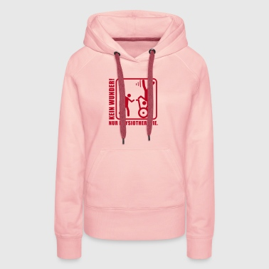 No Wonder! Just Physiotherapie! - Frauen Premium Hoodie