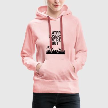 Abitur / Schulabschluss: Later Losers we´re Out. - Frauen Premium Hoodie